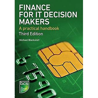 Finance for IT Decision Makers  A practical handbook by Michael Blackstaff