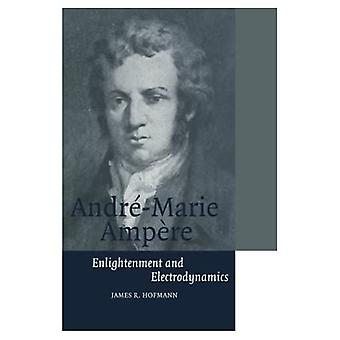 Andre-Marie Ampere: Enlightenment and Electrodynamics