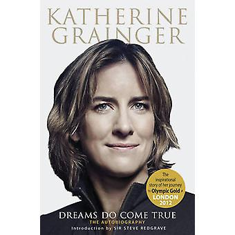 Katherine Grainger  Dreams Do Come True by Katherine Grainger