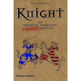 Ritter - der mittelalterliche Krieger (inoffizielle) Handbuch von Michael Prestwi
