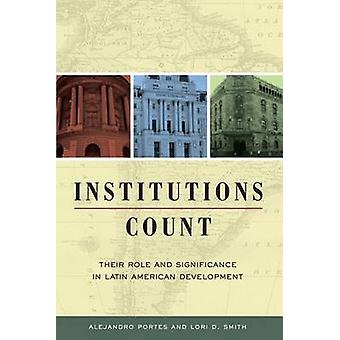 Institutions Count - Their Role and Significance in Latin American Dev