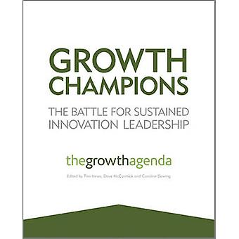 Growth Champions - The Battle for Sustained Innovation Leadership by T