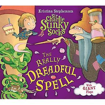 Sir Charlie Stinky Socks - The Really Dreadful Spell by Kristina Steph