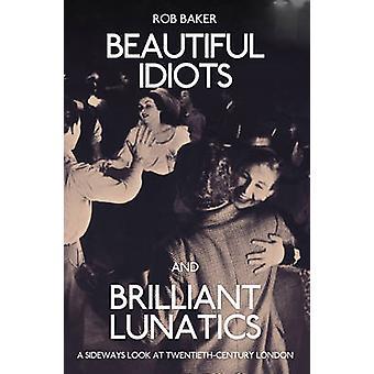 Beautiful Idiots and Brilliant Lunatics - A Sideways Look at Twentieth