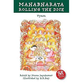 Mahabharata - Rolling the Dice by Krishna-Dwaipayana Vyasa - Prema Jay