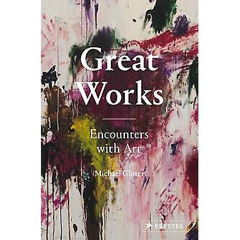 Grands travaux - rencontres avec l'Art de Michael Glover - James Bradburne