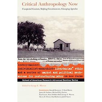 Critical Anthropology Now - Unexpected Contexts - Shifting Constituenc