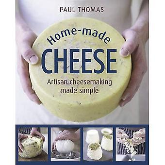 Hemlagad ost: Från enkla smör, yoghurt och färska ostar till mjukt, hårt och blå ostar, en Expert Guide...