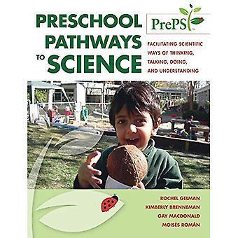 Preschool Pathways to Science: Facilitating Scientific Ways of Thinking, Talking, Doing, and Understanding