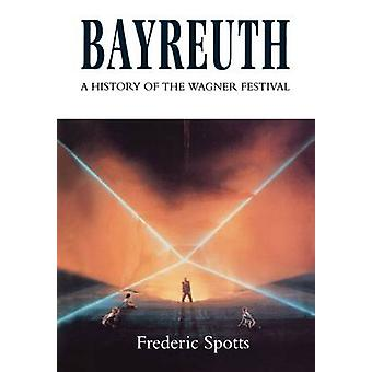Bayreuth A History of the Wagner Festival by Spotts & Frederic