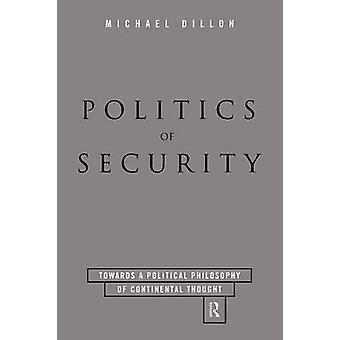Politics of Security Towards a Political Phiosophy of Continental Thought by Dillon & Michael