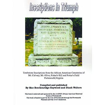 Inscriptions in Triumph Tombstone Inscriptions from the African American Cemeteries of Mt. Calvary Mt. Olive Fishers Hill and Potters Fiel by BreckenridgeHaywood & Mae