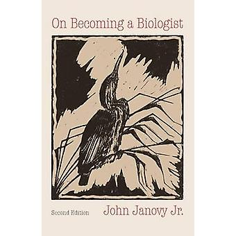 On Becoming a Biologist Second Edition by Janovy & John & Jr.