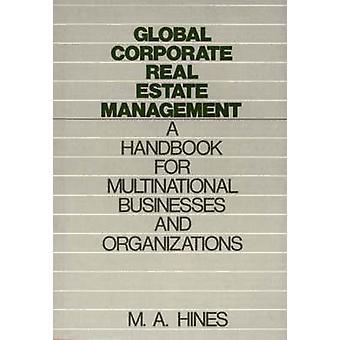 Global Corporate Real Estate Management A manuel pour les entreprises multinationales et les organisations de Hines & M. A.
