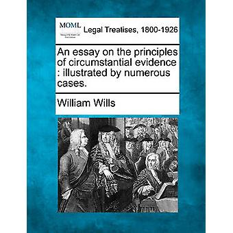 An essay on the principles of circumstantial evidence  illustrated by numerous cases. by Wills & William