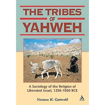 Tribes of Yahweh A Sociology of the Religion of Liberated Israel 12501050 Bce by Gottwald & Norman K.