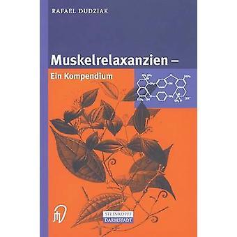 Muskelrelaxanzien Ein Kompendium by Dudziak & Rafael