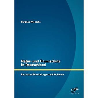 Natur und Baumschutz in Deutschland Rechtliche Entwicklungen und Probleme par Wienecke & Caroline