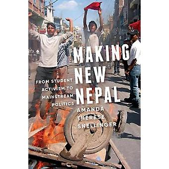 Making New Nepal - From Student Activism to Mainstream Politics by Ama