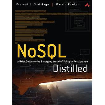 NoSQL Distilled - A Brief Guide to the Emerging World of Polyglot Pers