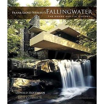 Frank Lloyd Wright's Fallingwater - The House and its History by Donal