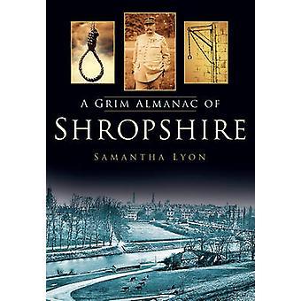 A Grim Almanac of Shropshire by Samantha Lyon - 9780752486468 Book