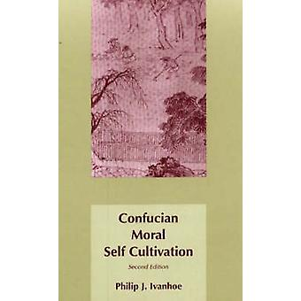Confucian Moral Self Cultivation (2nd Revised edition) by Philip J. I