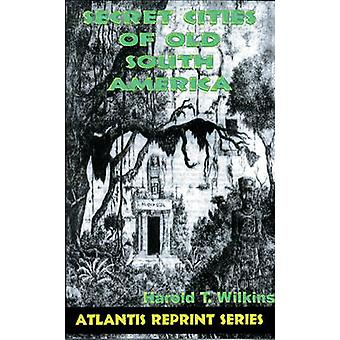 Secret Cities of Old South America by Harold T. Wilkins - 97809328135