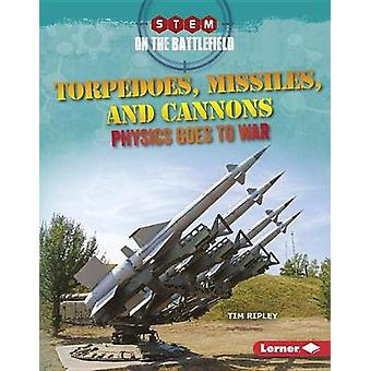 Torpedoes - Missiles - and Cannons - Physics Goes to War by Tim Ripley