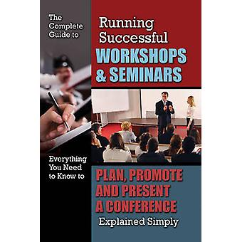 The Complete Guide to Running Successful Workshops & Seminars - Everyt