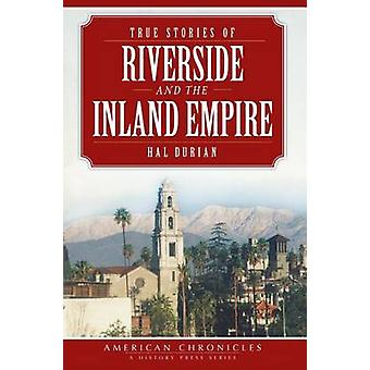 True Stories of Riverside and the Inland Empire by Hal Durian - 97816