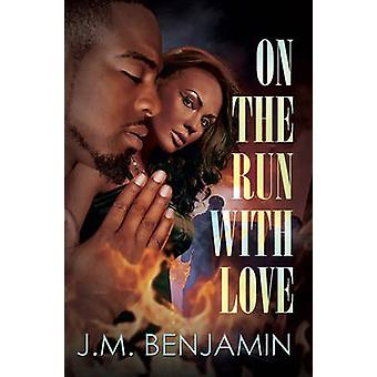 On the Run with Love by J.M. Benjamin - 9781622867653 Book