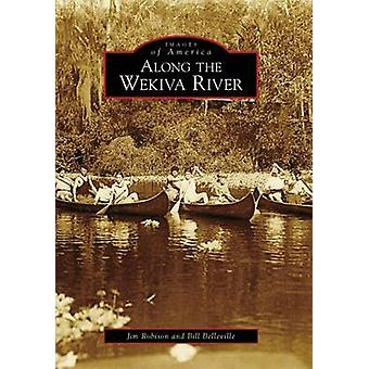 Along the Wekiva River by Jim Robison - Bill Belleville - 97807385660