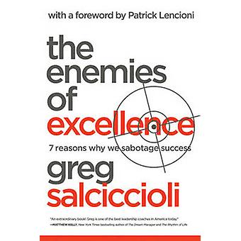 The Enemies of Excellence - 7 Reasons Why We Sabotage Success by Greg
