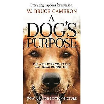 A Dog's Purpose - A Novel for Humans by W Bruce Cameron - 978076538810