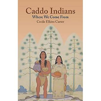 Caddo Indians Where We Come Fron by Carter & Cecile Elkins