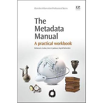 The Metadata Manual A Practical Workbook par Lubas et Rebecca L.