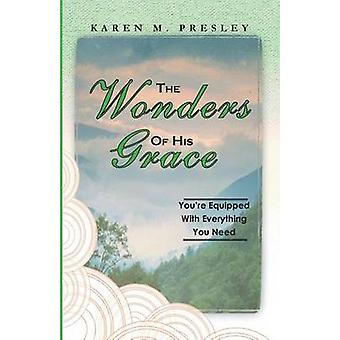 The Wonders of His Grace Youre Equipped with Everything You Need by Presley & Karen Michele
