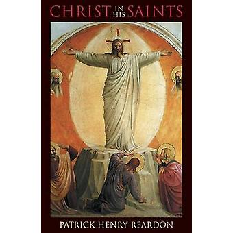 Christ in His Saints by Reardon & Patrick Henry
