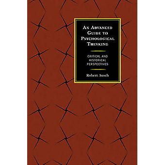 Advanced Guide to Psychological Thinking by Robert Ausch