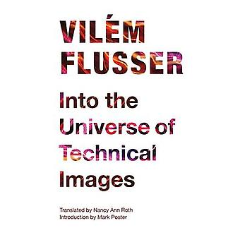 Into the Universe of Technical Images by Vilem Flusser