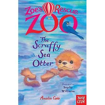Zoes Rescue Zoo The Scruffy Sea Otter by Amelia Cobb