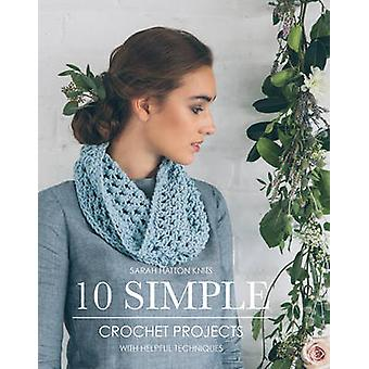 Sarah Hatton Knits - 10 Simple Crochet Projects - With Helpful Techniq