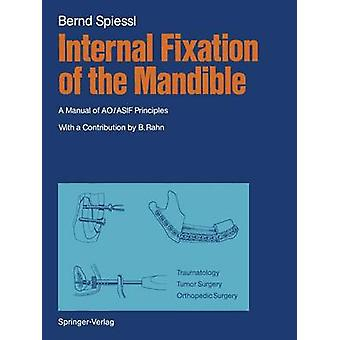 Internal Fixation of the Mandible  A Manual of AOASIF Principles by Bernd Spiessl & Translated by Terry C Telger & Assisted by Berton A Rahn