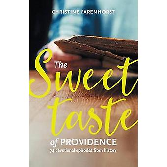 The sweet taste of providence 74 devotional episodes from history by Farenhorst & Christine