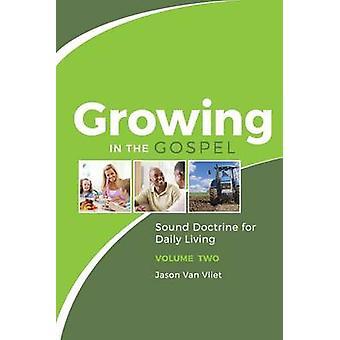 Growing in the Gospel Sound Doctrine for Daily Living Volume 2 by Van Vliet & Jason
