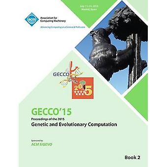 GECCO 15 2015 Genetic and Evolutionary Computation Conference VOL 2 by GECCO Conference Committee
