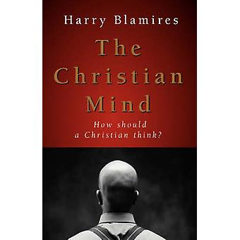 The Christian Mind How Should a Christian Think by Blamires & Harry
