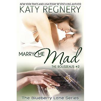 Marry Me Mad The Rousseaus 2 by Regnery & Katy