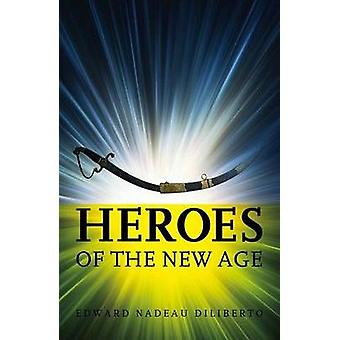 Heroes Of The New Age by Diliberto & Edward Nadeau